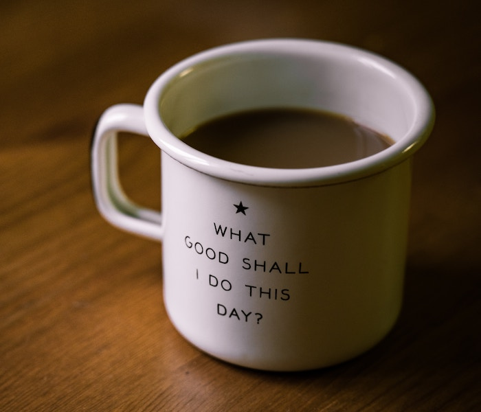 What good shall I do this day cup